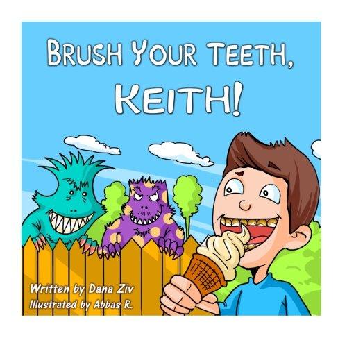 Brush Your Teeth, Keith!: Brush Your Teeth, Keith!: