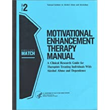 Motivational Enhancement Therapy Manual: A Clinical Research Guide for Therapists Treating Individuals With Alcohol Abuse and Dependence