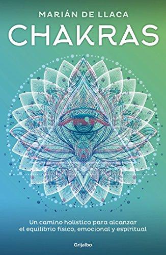Chakras: Un camino holistico para alcanzar el equilibrio fisico, emocional y espiritual/Chakras (Spanish Edition) [Llaca, Marian De] (Tapa Blanda)