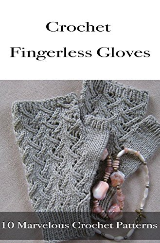 Amazoncom Crochet Fingerless Gloves 10 Marvelous Crochet Patterns