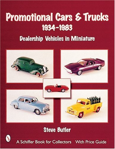 Promotional Cars & Trucks, 1934-1983: Dealership Vehicles in Miniature (Schiffer Book for Collectors with Price Guide) ()