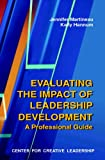 Evaluating the Impact of Leadership Development : A Professional Guide, Martineau, Jennifer and Hannum, Kelly, 1882197763