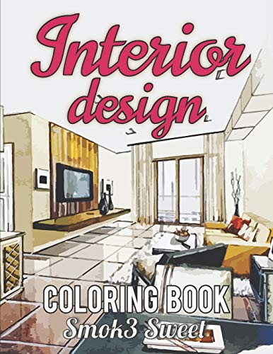 Interior Design Coloring Book: Adult Coloring Book Featuring with Decorated House, Room Design, Relaxation Architecture for Stress Relieving Smok3 Sweet