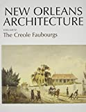 New Orleans Architecture: The Creole Faubourgs (New Orleans Architecture Series)