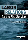 Labor Relations for the Fire Service, Antonellis, Paul J., 1593702841
