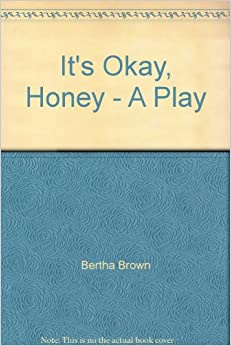 It's Okay, Honey - A Play