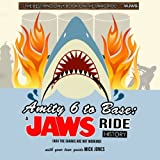 Amity 6 to Base: A Jaws Ride History: (aka The Sharks Are Not Working)