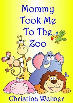 Mommy Took Me To The Zoo by [Weimer, Christina]