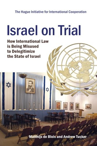 Israel on Trial: How International Law is Being Misused to Delegitimize the State of Israel