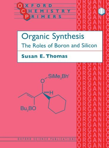 Organic Synthesis: The Roles of Boron and Silicon (Oxford Chemistry Primers)