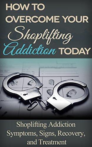 Shoplifting: Addiction - Shoplifting Symptoms, Signs, Recovery and  Treatment (Shoplifting Addiction - Shoplifting Prevention - Shoplifting  Help Book