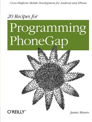 20 Recipes for Programming PhoneGap: Cross-Platform Mobile Development for Android and iPhone [Munro, Jamie] (Tapa Blanda)