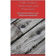 Antike Textilien, Strickwaren und Wirkwaren: Patentierte Ideen zum Selbstverwirklichen (German Edition)