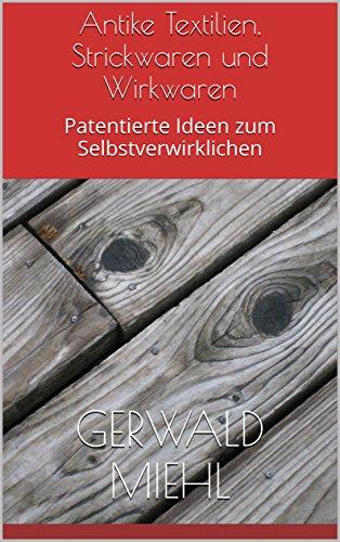 [Antike Textilien, Strickwaren und Wirkwaren: Patentierte Ideen zum Selbstverwirklichen (German Edition)] (German Fancy Dress Ideas)