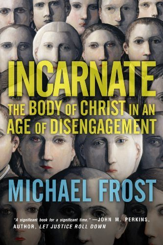 Incarnate: The Body of Christ in an Age of Disengagement by Michael Frost (2014-03-10)