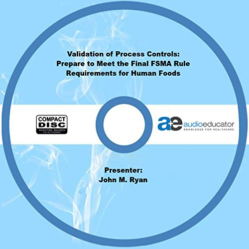 Validation of Process Controls: Prepare to Meet the Final FSMA Rule Requirements for Human Foods pdf
