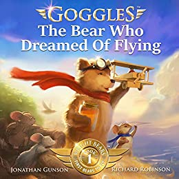 Goggles: The Bear Who Dreamed of Flying (Goggles: First Bear To Fly Book 1) by [Gunson, Jonathan]