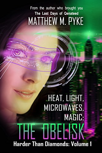 Book: Heat, Light, Microwaves, Magic - The Obelisk (Harder Than Diamonds Book 1) by Matthew M. Pyke
