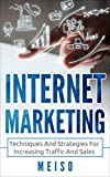 Internet Marketing: Techniques And Strategies For Increasing Traffic And Sales (Search Engine Optimization Make More Money Stand Out More Millionaire Business)