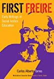 First Freire : Early Writings in Social Justice Education, Torres, Carlos Alberto, 0807755346