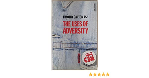 the uses of adversity essays on the fate of central europe the uses of adversity essays on the fate of central europe granta books timothy garton ash 9780140140187 com books