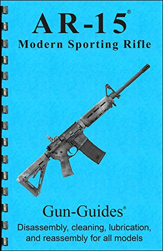 Ar-15 Disassembly, Cleaning, Lubrication & Reassembly Gun-Guide® for all models. (Disassembly & Reassembly Guide)