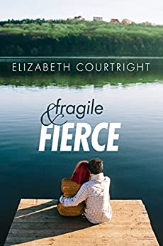Fragile and Fierce (Broken and Beautiful Book 2) by [Courtright, Elizabeth]