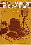 How to Make Audiovisuals, John Hack, 0805434275