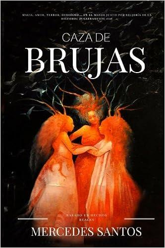 Caza de brujas: Magia, amor, terror, heroísmo... en el mayor juicio por brujería de la historia: Zugarramurdi 1610: Amazon.es: Santos, Mercedes: Libros