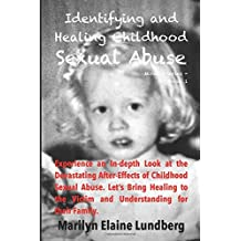 Identifying and Healing Childhood Sexual Abuse: Experience an In-depth Look at the Devastating After-Effects of Childhood Sexual Abuse.  Let's Bring ... their Family. (The Miracle Series) (Volume 1)
