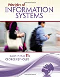 Principles of Information Systems, Ralph M. Stair and George Reynolds, 1133629660