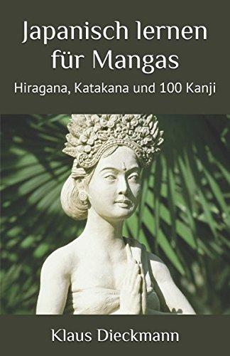Japanisch lernen für Mangas (Hiragana, Katakana und 100 Kanji, Band 1)