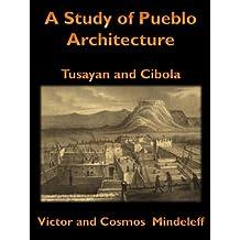 A Study of Pueblo Architecture, Tusayan and Cibola (Illustrated)