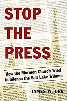 Book Stop the Press: How the Mormon Church Tried to Silence the Salt Lake Tribune