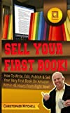 Sell Your First Book!: How To Write, Edit, Publish & Sell Your Very First Book On Amazon Within 48 Hours From Right Now!