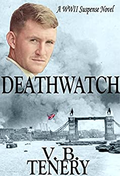 Deathwatch: A WWII Suspense Novel by [Tenery, V. B.]