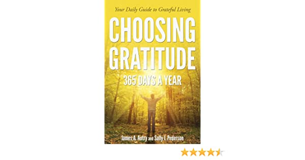 Choosing gratitude 365 days a year your daily guide to grateful choosing gratitude 365 days a year your daily guide to grateful living kindle edition by james a autry sally j pederson self help kindle ebooks fandeluxe Images