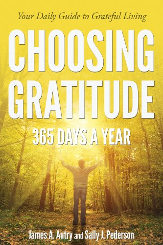 Choosing gratitude 365 days a year your daily guide to grateful choosing gratitude 365 days a year your daily guide to grateful living by autry fandeluxe Images