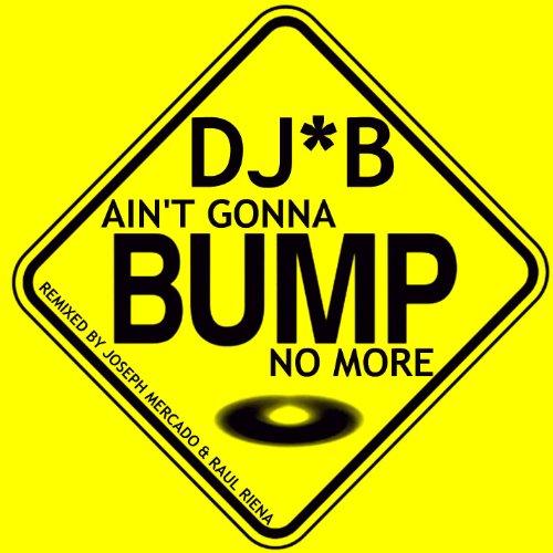Ain't Gonna Bump No More