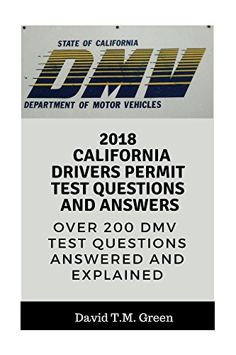 2018 California Drivers Permit Test Questions And Answers: Over 200 California DMV Test Questions Answered ans Explained