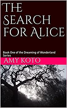 The Search for Alice: Book One of the Dreaming of Wonderland Series by [Koto, Amy]