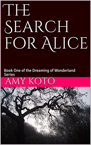 The Search for Alice: Book One of the Dreaming of Wonderland Series
