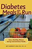 Diabetes Meals on the Run : Fast, Healthy Menus Using Convenience Foods