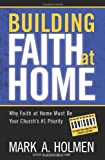 Building Faith at Home, Mark A. Holmen, 0830745025