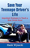 Save Your Teenage Driver's Life: Important Strategies to Teach a New Driver Now! (Learn to Drive Series Book 1)