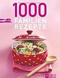 1000 Familienrezepte: Lieblingsgerichte für jeden Tag