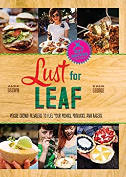 Lust for Leaf: Vegetarian Noshes, Bashes, and Everyday Great Eats--The Hot Knives Way by [Brown, Alex, George, Evan]