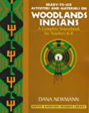 Ready-to-Use Activities and Materials on Woodland Indians, Grades K-8, Dana Newmann, 0876286104
