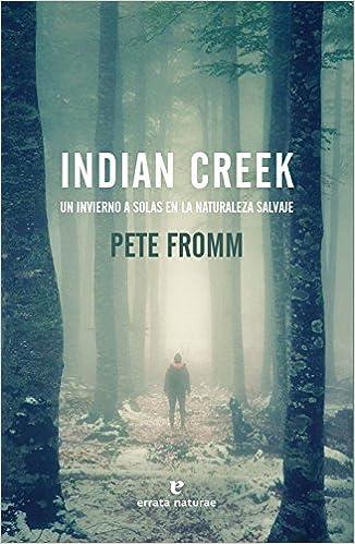 Indian Creek: Un invierno a solas en la naturaleza salvaje Libros salvajes: Amazon.es: Pete Fromm, Carmen Torres García: Libros