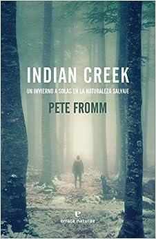 Indian Creek: Un Invierno A Solas En La Naturaleza Salvaje por Carmen Torres García epub